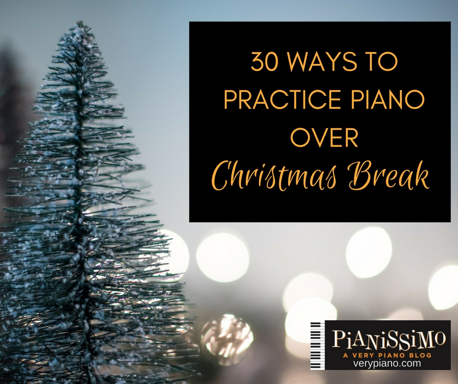 30 Ways To Practice Piano Over Christmas Break