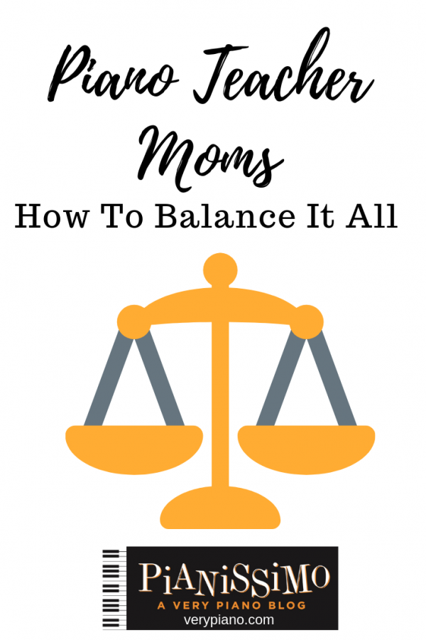 Piano Teacher Mom: 6 Ways To Balance It All